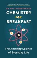 Chemistry for Breakfast The Amazing Science of Everyday Life