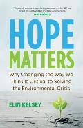 Hope Matters Why Changing the Way We Think Is Critical to Solving the Environmental Crisis