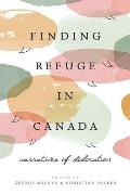 Finding Refuge in Canada: Narratives of Dislocation