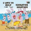 I Love to Help: English Hungarian Bilingual Edition