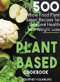 Plant-Based Cookbook: Over 500 Whole Food Plant-Based Recipes for Excellent Health and Healthy Weight Loss