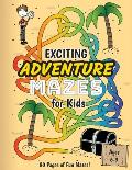 Exciting Adventure Mazes for Kids: (Ages 6-9) Adventure Themed Maze Activity Workbook