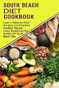 South Beach Diet Cookbook: Learn to Make the Most Delicious and Simplified Southern Recipes (Loose Weight and Get Healthy the South Beach Way)