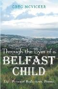 Through the Eyes of a Belfast Child: Life. Personal Reflections. Poems.