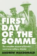 First Day of the Somme The Complete Account of Britains Worst Evermilitary Disaster