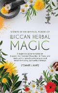 Secrets of the Mystical Powers of Wiccan Herbal Magic