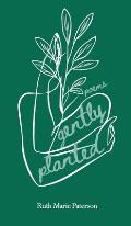 Gently Planted: Poems