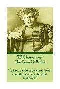GK Chesterton The Trees of Pride: To have a right to do a thing is not at all the same as to be right in doing it.