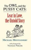 Owl and the Pussy Cats: Lear in Love: the Untold Story