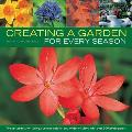 Creating a Garden for Every Season: the Best Plants for Spring, Summer, Autumn and Winter Displays, With Over 300 Photographs
