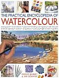 The Practical Encyclopedia of Watercolor: Mixing Paint, Brush Strokes, Gouache, Masking Out, Glazing, Wet-Into-Wet, Drybrush Painting, Washes, Using R