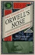 Orwells Nose A Pathological Biography