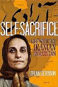 Self Sacrifice Life with the Iranian Mojahedin