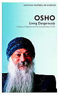 Masters of Wisdom Osho Living Dangerously Ordinary Enlightenment for Extraordinary Times