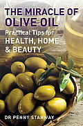 Miracle of Olive Oil Practical Tips for Health Home & Beauty