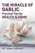 Miracle of Garlic Practical Tips for Home & Health