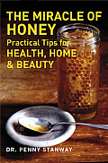 Miracle of Honey Practical Tips for Health Home & Beauty