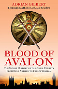 Blood of Avalon The Secret History of the Grail Dynasty from King Arthur to Prince William