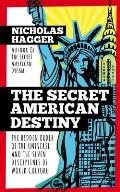 Secret American Destiny The Hidden Order of the Universe & the Seven Disciplines of World Culture