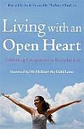 Living with an Open Heart How to Cultivate Compassion in Everyday Life