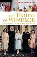 Brief History of the House of Windsor: the Making of a Modern Monarchy