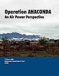 Operation Anaconda: An Air Power Perspective.