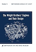 The Wright Brothers' Engines and Their Design (Smithsonian Institution Annals of Flight Series)