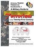 A Military Guide to Terrorism in the Twenty-First Century: U.S. Army TRADOC G2 Handbook No. 1 (Version 5.0)