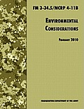 Environmental Considerations: The Official U.S. Army / U.S. Marine Corps Field Manual FM 3-34.5/MCRP 4-11B