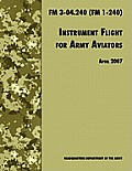 Instrument Flight for Army Aviators: The Official U.S. Army Field Manual FM 3-04.240 (FM 1-240), April 2007 revision