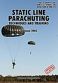 Static Line Parachuting: The Official U.S. Army / U.S. Marines / U.S. Navy Sea Command Field Manual FM 3-21.220(FM 57-220)/ MCWP 3-15.7/AFMAN11