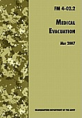 Medical Evacuation: The Official U.S. Army Field Manual FM 4-02.2 (Including Change 1, 30 July 2009)