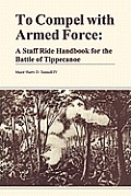 To Compel with Armed Force: A Staff Ride Handbook for the Battle of Tippencanoe