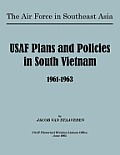 USAF Plans and Policies in South Vietnam, 1961-1963