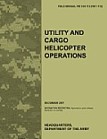 Utility and Cargo Helicopter Operations: The official U.S. Army Field Manual FM 3-04.113 (FM 1-113) (December 2007)
