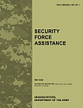 Security Force Assistance: The official U.S. Army Field Manual FM FM 3-07.1 (May 2009)