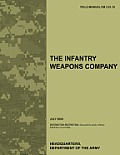 The Infantry Weapons Company: The Official U.S. Army Field Manual FM 3-21.12 (July 2008)