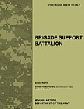 Brigade Support Battalion: The Official U.S. Army Field Manual FM 4-90 (FM 4-90.7) (August 2010)