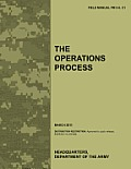 The Operations Process: The official U.S. Army Field Manual FM 5-0, C1 (March 2011)