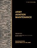 Army Aviation Maintenance: The Official U.S. Army Training Circular Tc 3-04.7 (FM 3-04.500) (February 2010)