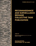 Recconnaisance and Surveillance Brigade Collective Task Publication: The official U.S. Army Training Circular TC 3-55.1 (June 2011)