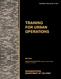 Training for Urban Operations: The official U.S. Army Training Manual TC 90-1 (May 2008)