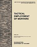 Tactical Employment of Mortars: The official U.S. Army Tactics, Techniques, and Procedures manual ATTP 3-21.90 (FM 7-90)/MCWP 3-15.2 (April 2011)