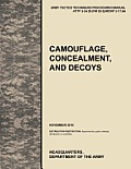 Camouflage, Concealment and Decoys: The Official U.S. Army Tactics, Techniques, and Procedures Manual Attp 3-34.39 (FM 20-3)/McRp 3-17.6a
