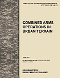 Combined Arms Operations in Urban Terrain: The Official U.S. Army Tactics, Techniques, and Procedures Manual Attp 3-06.11 (FM 3-06.11), June 2011