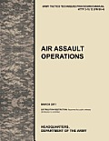 Air Assault Operations: The Official U.S. Army Tactics, Techniques, and Procedures Manual Attp 3-18.12 (FM 90-4), March 2011