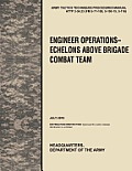 Engineer Operations - Echelons Above Brigade Combat Team: The Official U.S. Army Tactics, Techniques, and Procedures Manual Attp 3-34.23, July 2010