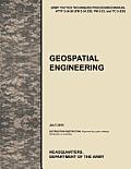 Geospatial Engineering: The Official U.S. Army Tactics, Techniques, and Procedures Manual Attp 3-34.80 (FM 3-34.230, FM 5-33, and Tc 5-230), J