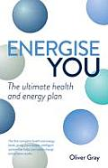 Energise You: The Ultimate Stress-Busting Health & Energy Plan - A Simple Yet Powerful System to Achieve Great Health, Energy and Ha