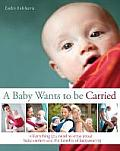 Baby Wants to Be Carried Everything You Need to Know about Baby Carriers & the Advantages of Babywearing